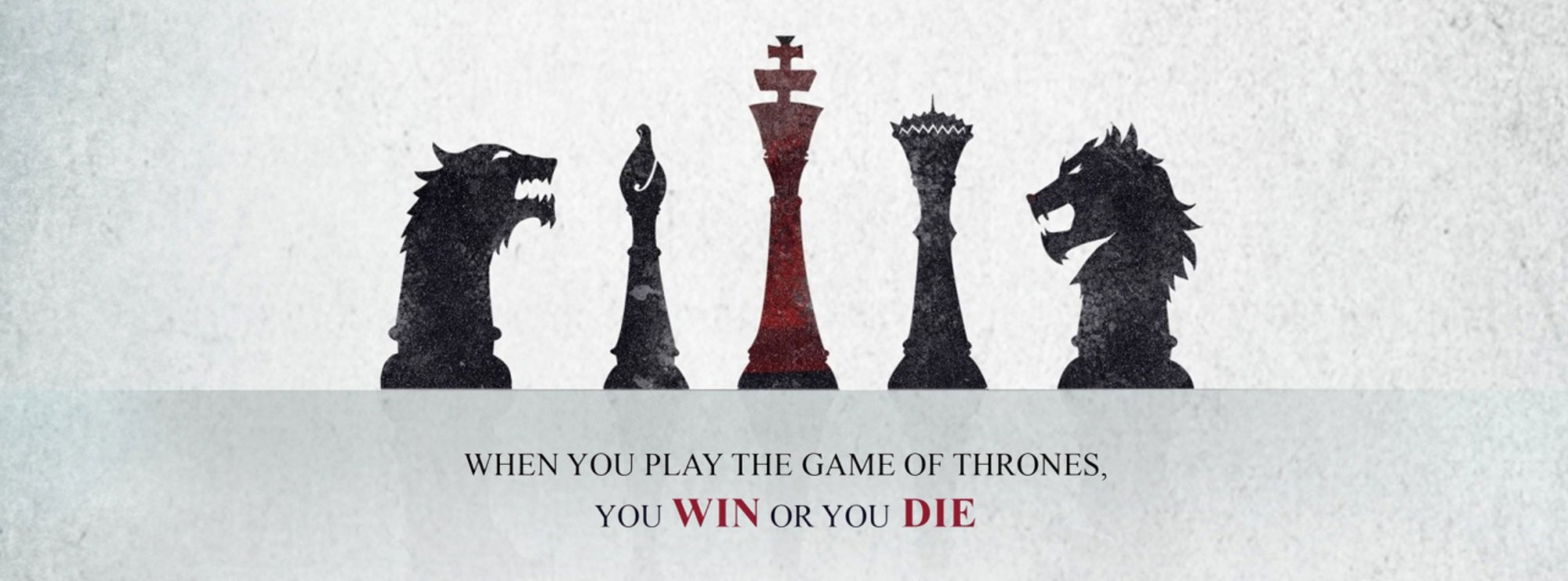 When you play the Game of thrones you win or you Die